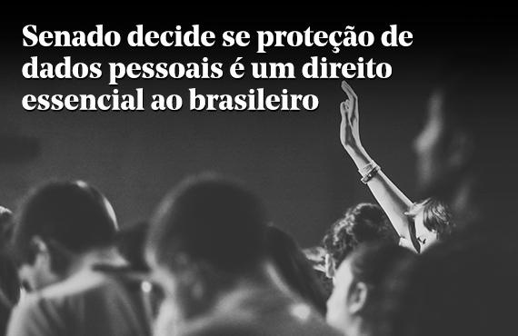 Senado decide se proteção de dados pessoais é um direito essencial ao brasileiro